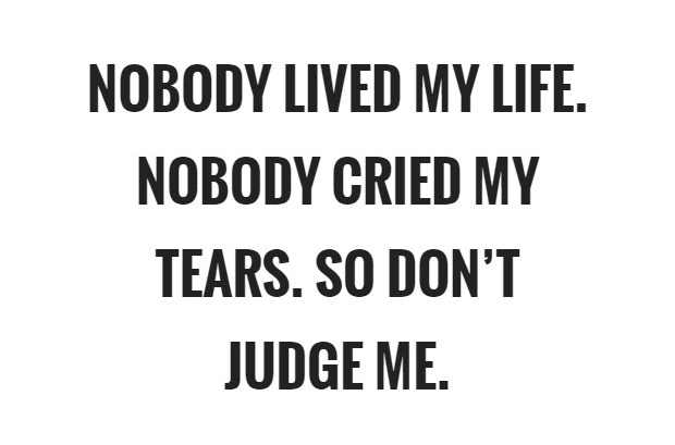 nobody-lived-my-life-nobody-cried-my-tears-so-dont-judge-me-quote-1